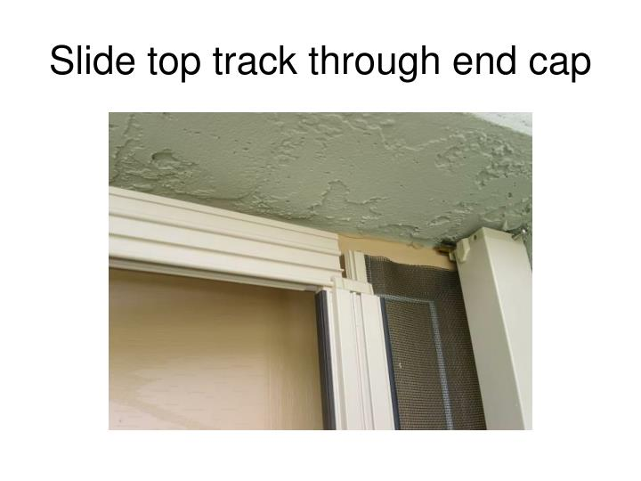 Slide top track through end cap
