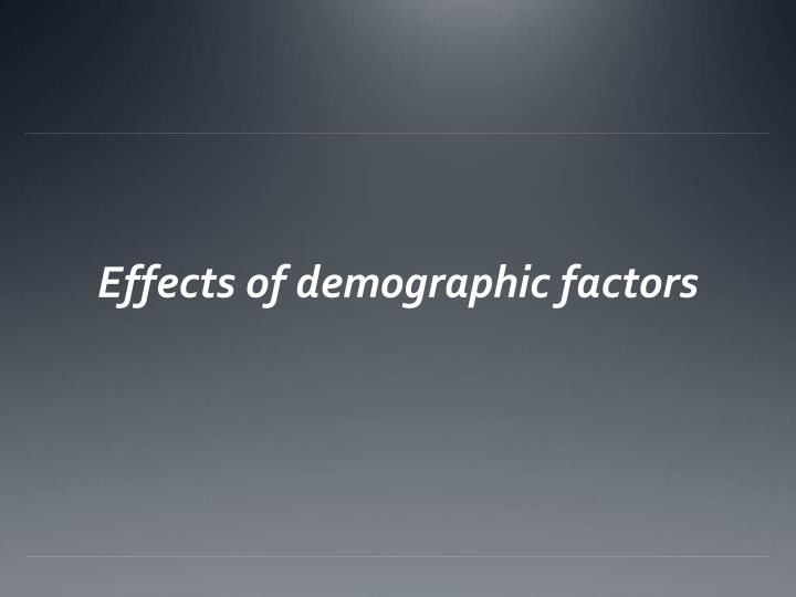 Effects of demographic factors