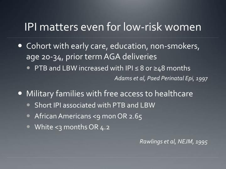 IPI matters even for low-risk women