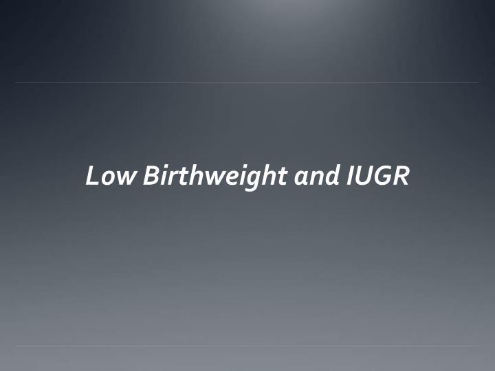 Low Birthweight and IUGR