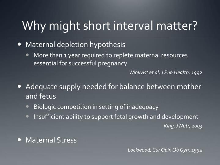 Why might short interval matter?