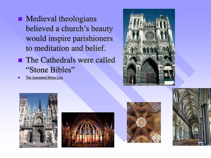 Medieval theologians believed a church's beauty would inspire parishioners to meditation and belief.