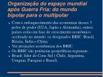 organiza o do espa o mundial ap s guerra fria do mundo bipolar para o multipolar1