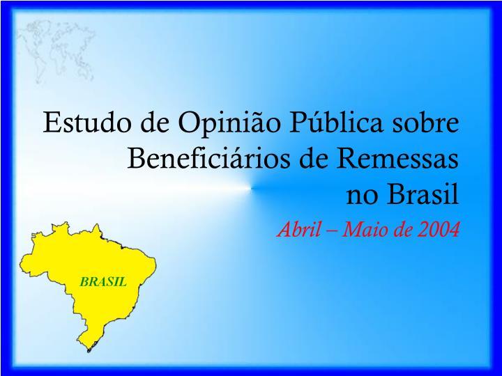 Estudo de Opinião Pública sobre Beneficiários de Remessas no Brasil