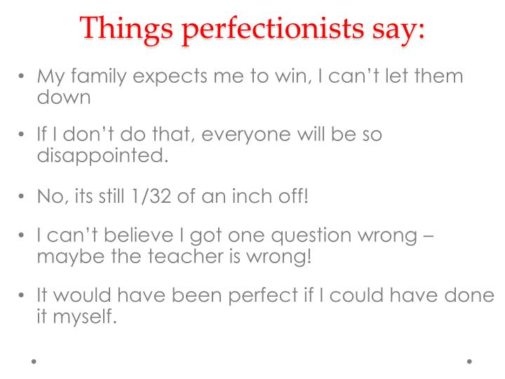 Things perfectionists say: