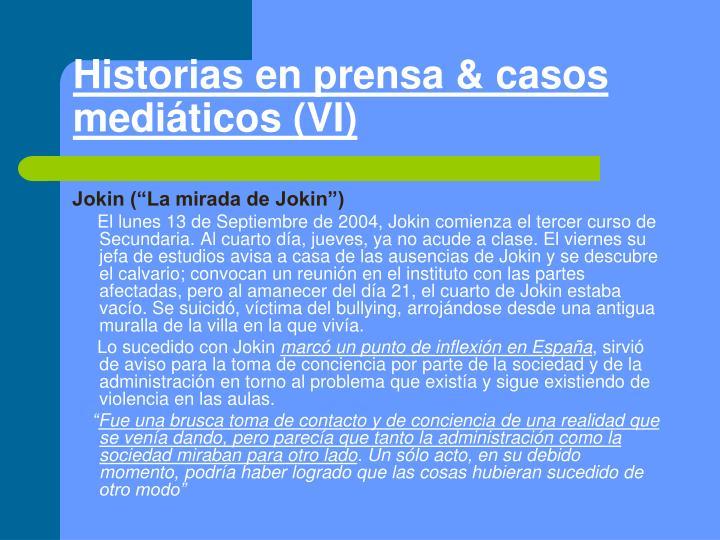 Historias en prensa & casos mediáticos (VI)