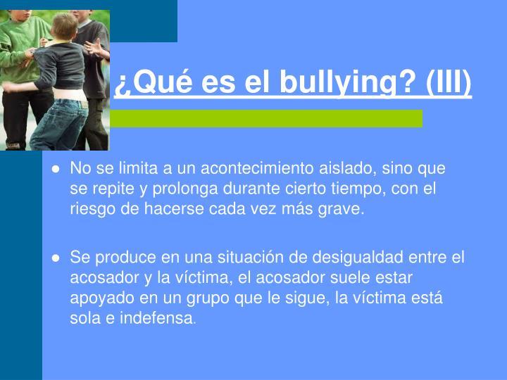¿Qué es el bullying? (III)