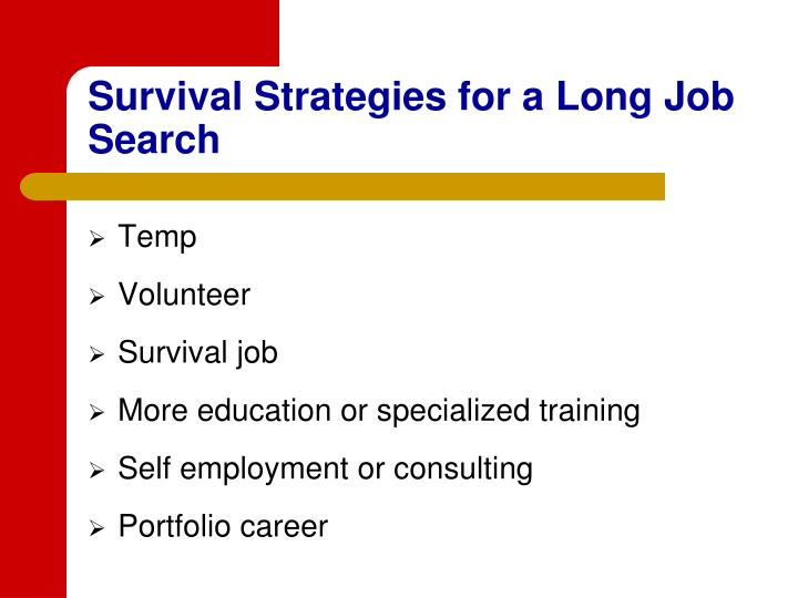 Survival Strategies for a Long Job Search