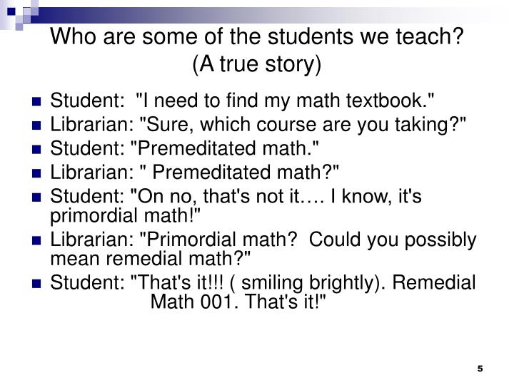 Who are some of the students we teach?