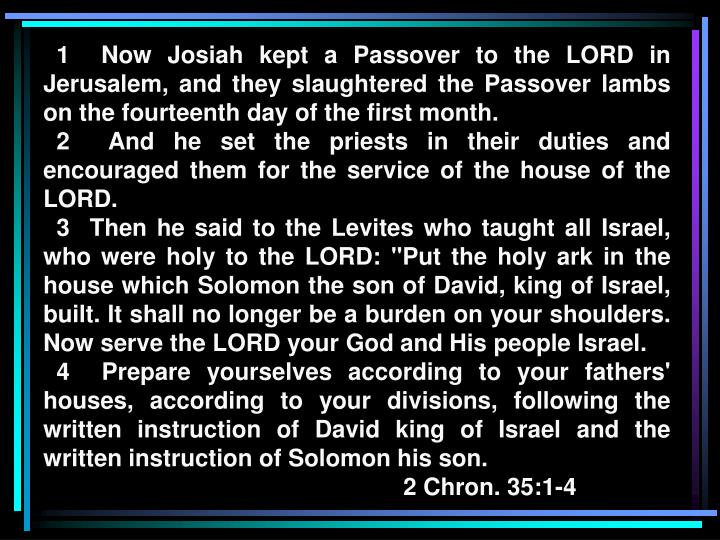 1  Now Josiah kept a Passover to the LORD in Jerusalem, and they slaughtered the Passover lambs on the fourteenth day of the first month.