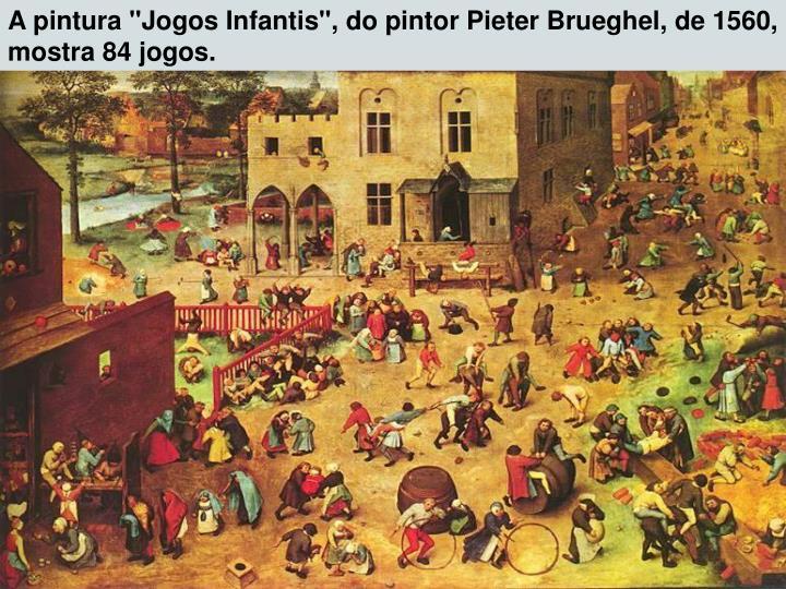 """A pintura """"Jogos Infantis"""", do pintor Pieter Brueghel, de 1560, mostra 84 jogos."""