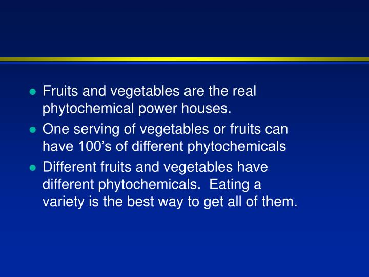 Fruits and vegetables are the real phytochemical power houses.