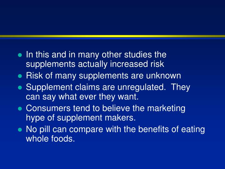 In this and in many other studies the supplements actually increased risk