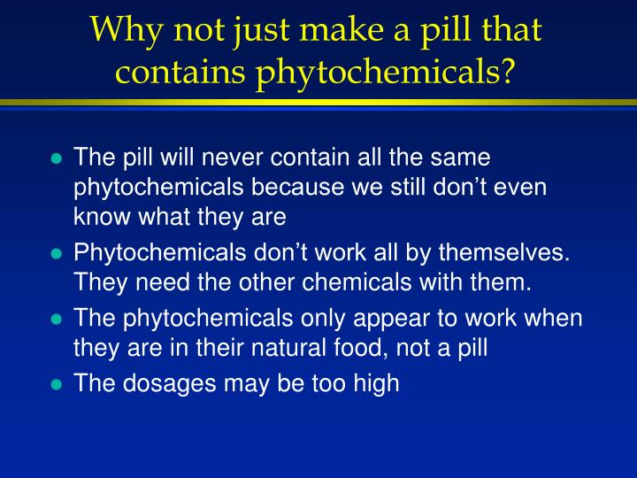 Why not just make a pill that contains phytochemicals?