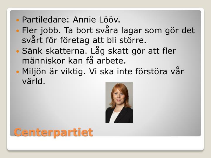 Partiledare: Annie Lööv.
