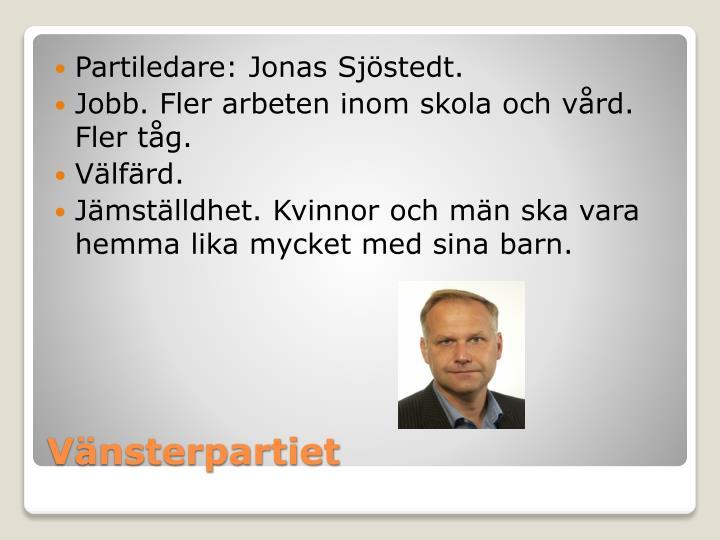 Partiledare: Jonas Sjöstedt.