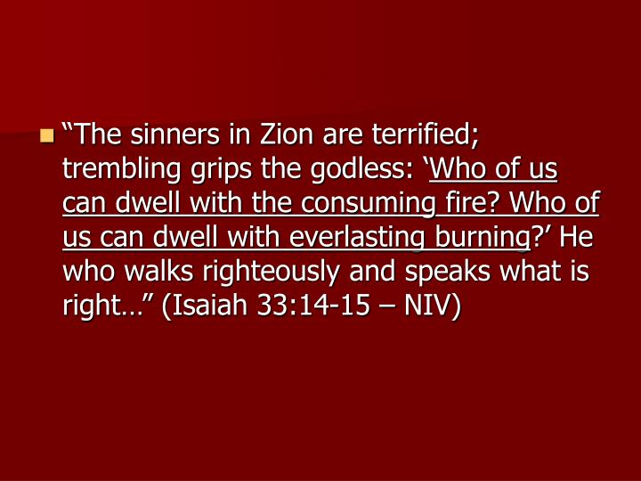 """The sinners in Zion are terrified; trembling grips the godless: '"