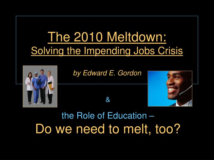 The 2010 meltdown solving the impending jobs crisis by edward e gordon