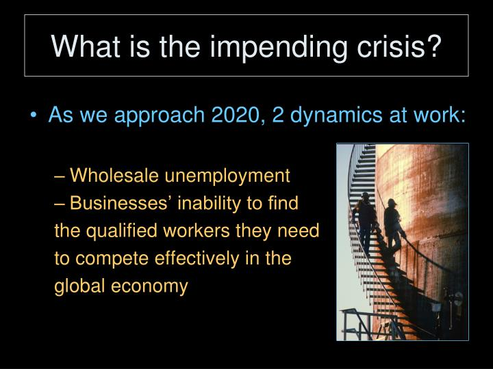 What is the impending crisis?