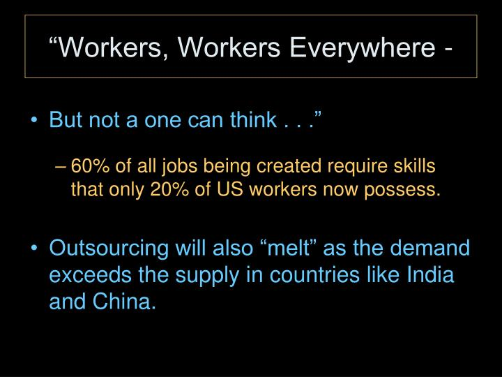 """Workers, Workers Everywhere -"