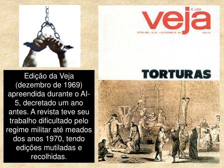 Edição da Veja (dezembro de 1969) apreendida durante o AI-5, decretado um ano antes. A revista teve seu trabalho dificultado pelo regime militar até meados dos anos 1970, tendo edições mutiladas e recolhidas.