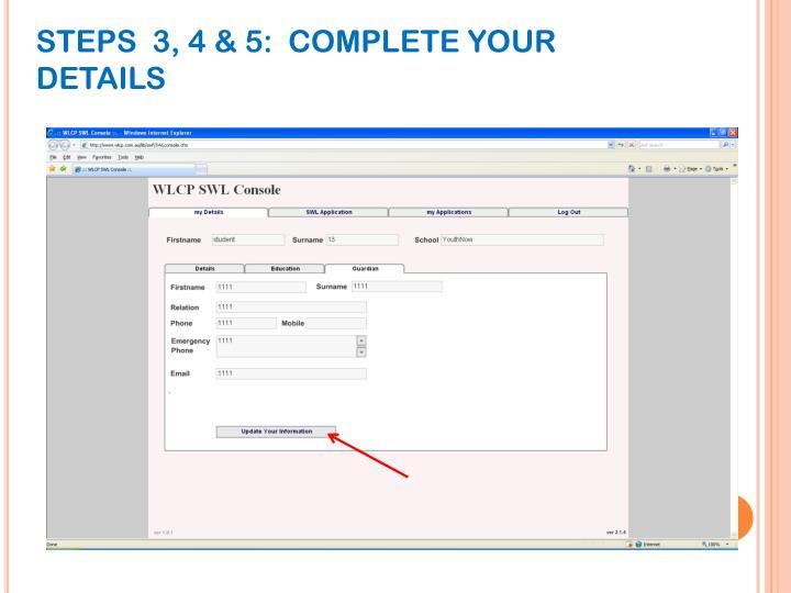 STEPS  3, 4 & 5:  COMPLETE YOUR DETAILS