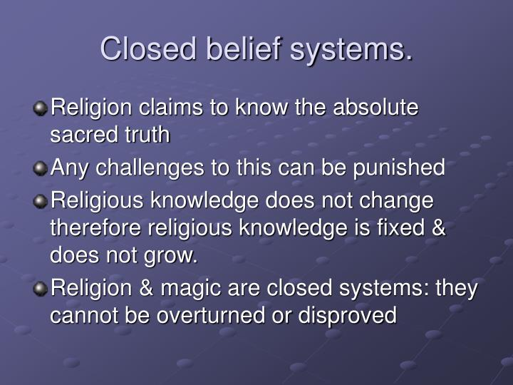 Closed belief systems.