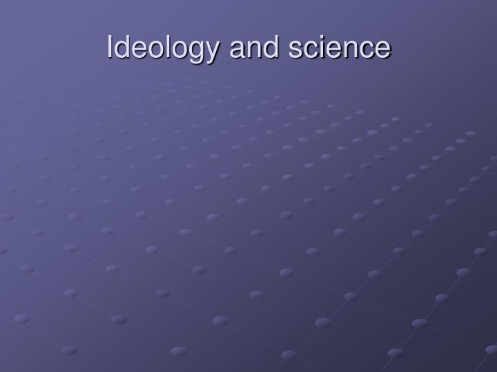 Ideology and science