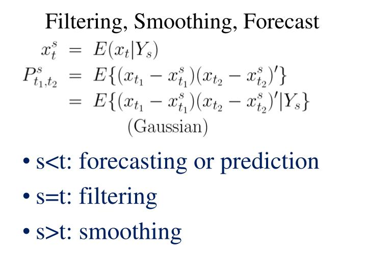 Filtering, Smoothing, Forecast