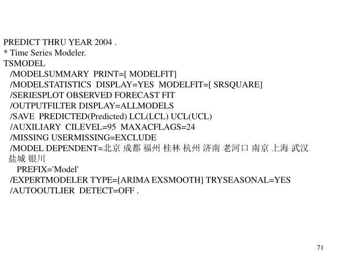 PREDICT THRU YEAR 2004 .
