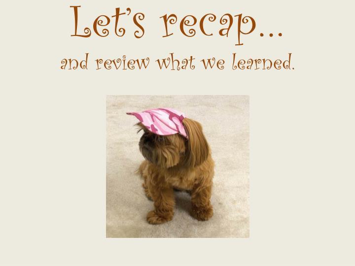 Let's recap…