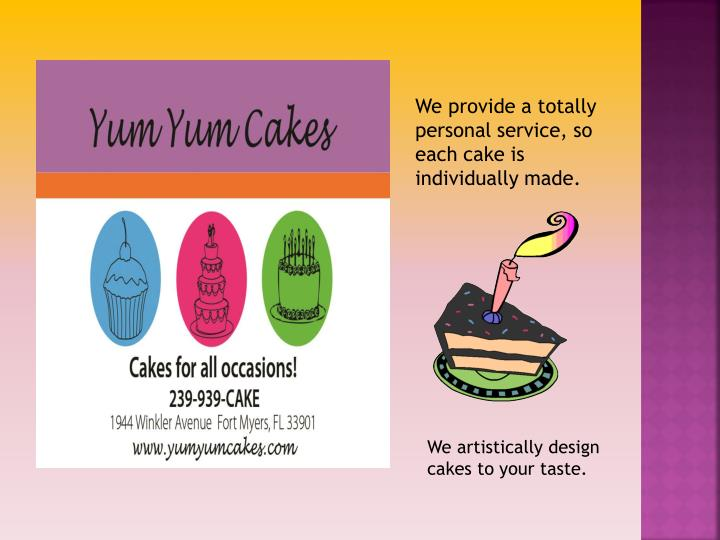 We provide a totally personal service, so each cake is individually made.