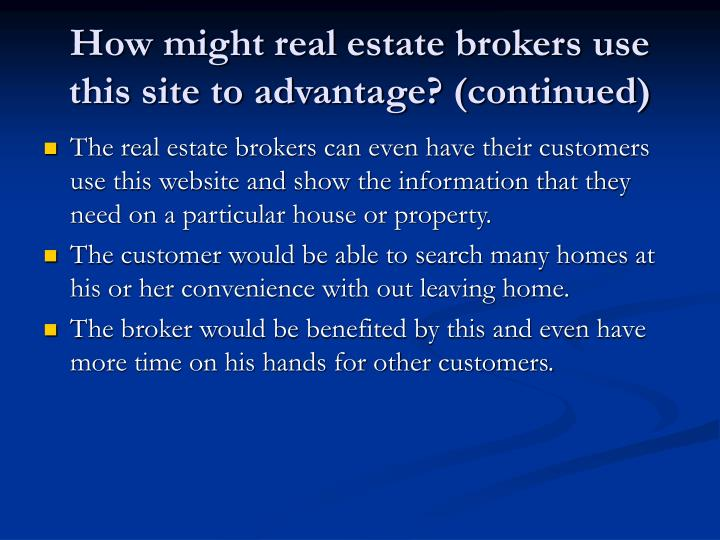 How might real estate brokers use this site to advantage? (continued)