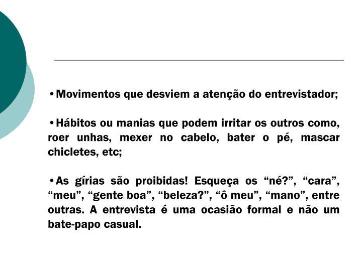 Movimentos que desviem a atenção do entrevistador;