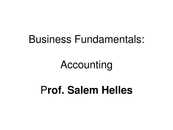 Business fundamentals accounting p rof salem helles