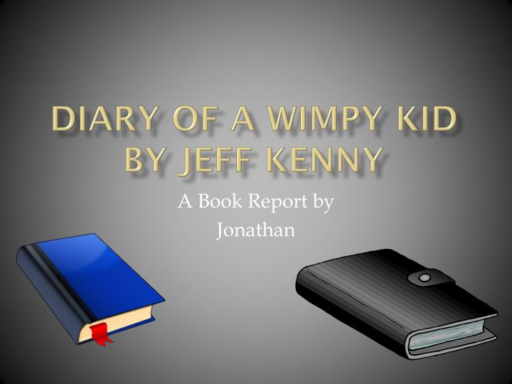Diary of a wimpy kid by jeff kenny