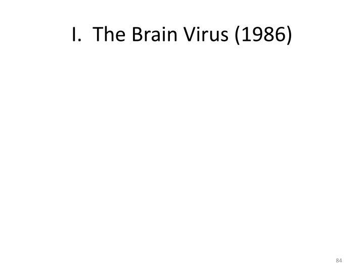 I.  The Brain Virus (1986)