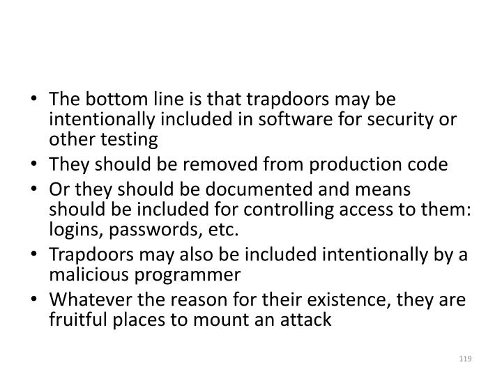 The bottom line is that trapdoors may be intentionally included in software for security or other testing