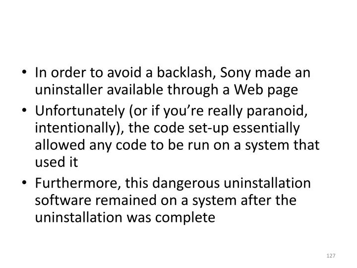 In order to avoid a backlash, Sony made an uninstaller available through a Web page