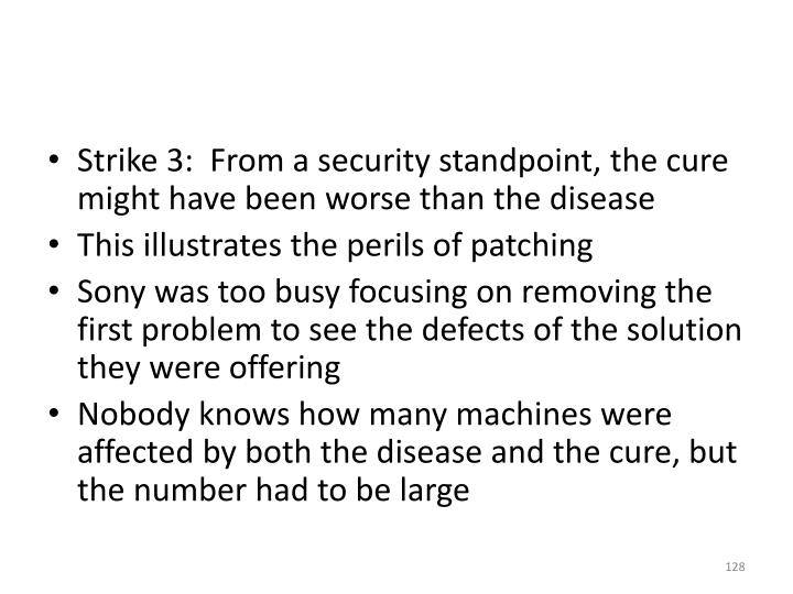 Strike 3:  From a security standpoint, the cure might have been worse than the disease