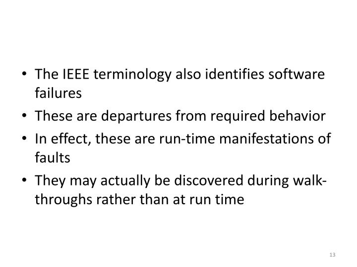 The IEEE terminology also identifies software failures