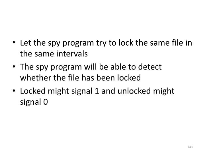 Let the spy program try to lock the same file in the same intervals