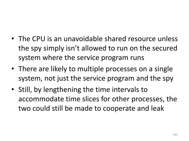 The CPU is an unavoidable shared resource unless the spy simply isn't allowed to run on the secured system where the service program runs