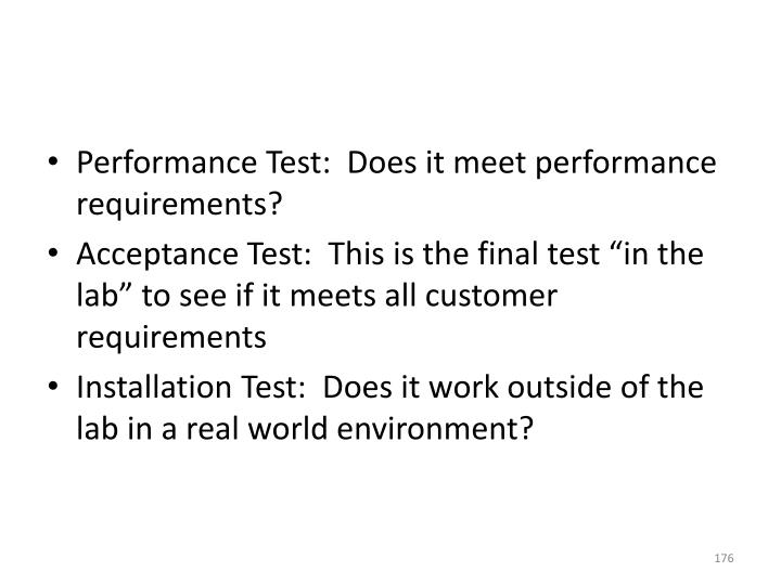 Performance Test:  Does it meet performance requirements?