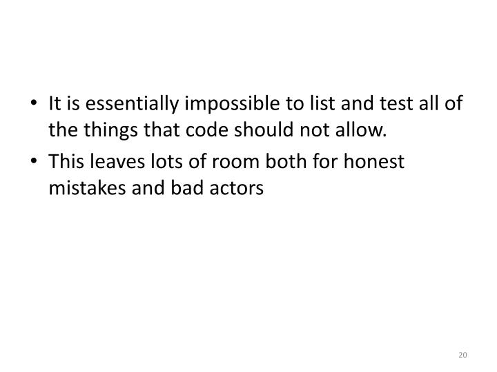 It is essentially impossible to list and test all of the things that code should not allow.
