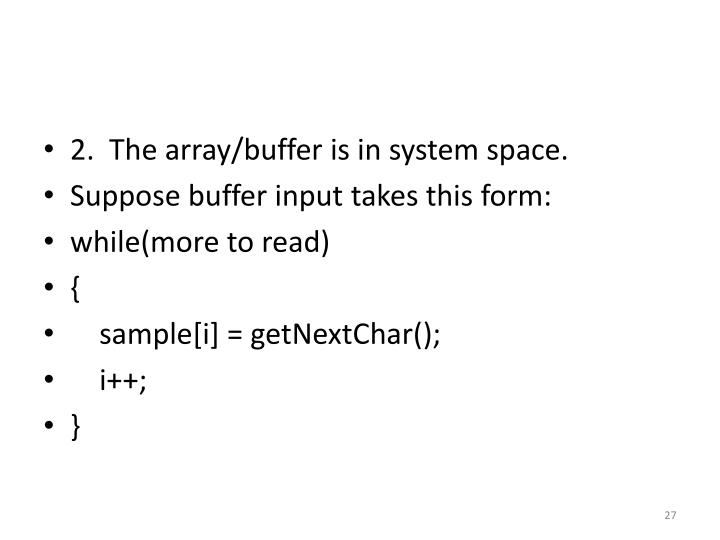 2.  The array/buffer is in system space.