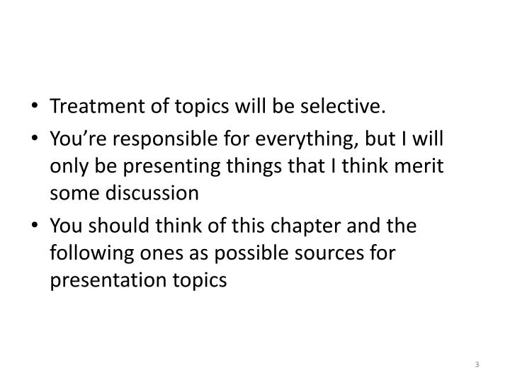 Treatment of topics will be selective.