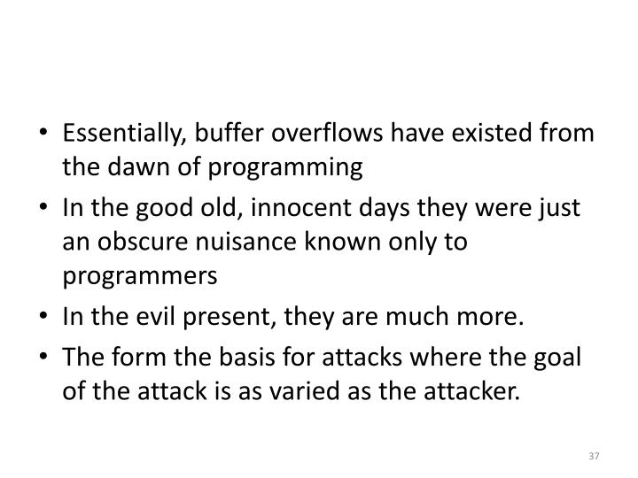 Essentially, buffer overflows have existed from the dawn of programming