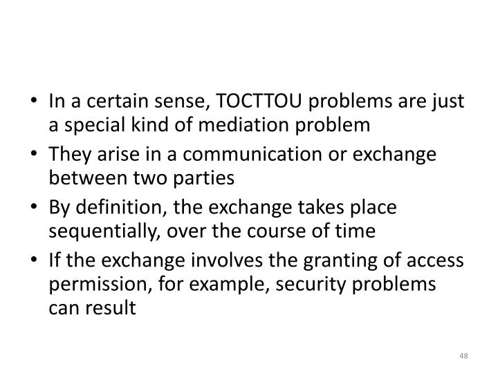 In a certain sense, TOCTTOU problems are just a special kind of mediation problem