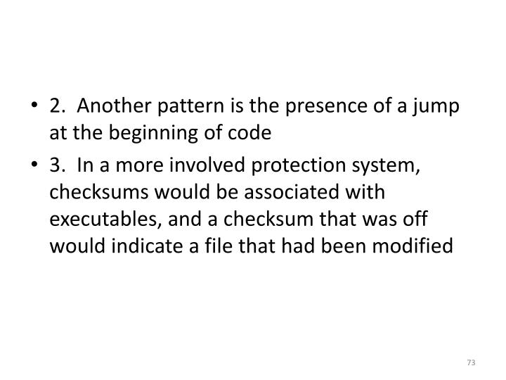 2.  Another pattern is the presence of a jump at the beginning of code